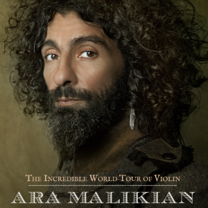 Ara Malikian – The Incredible World Tour of Violin