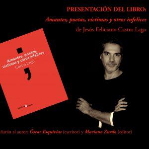Presentación del libro: «Amantes, poetas, víctimas y otros infelices» de Jesús Feliciano Castro Lago