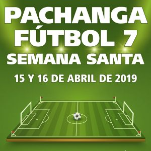 Pachanga de Fútbol 7 | Semana Santa 2019